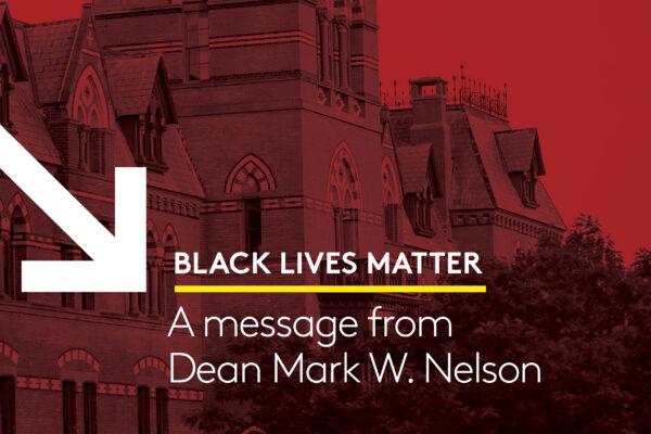 Black Lives Matter: A message from Dean Mark W. Nelson