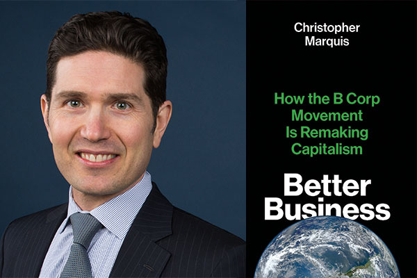 Portrait of Chris Marquis and image of the cover of his new book, Better Business: How the B Corp Movement Is Remaking Capitalism
